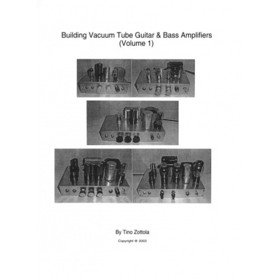 Building Vacuum Tube Guitar & Bass Amplifiers, Volume 1